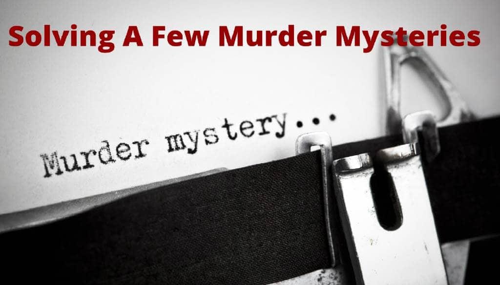 Solving a few Murder Mysteries