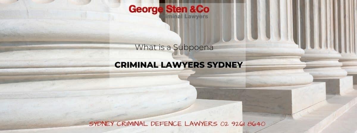 NSW Subpoena- Criminal Lawyers Sydney George Sten & Co